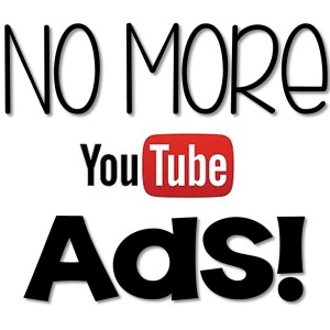No More YouTube Ads!